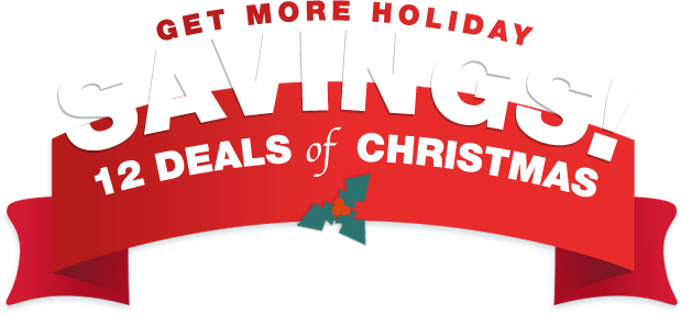 GET MORE HOLIDAY SAVINGS! 12 DEALS of  CHRISTMAS